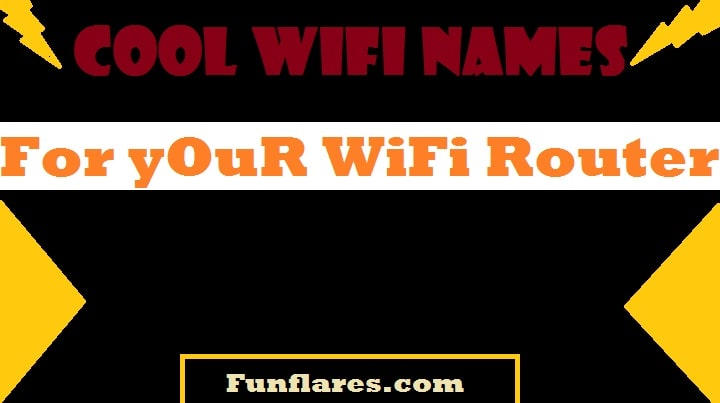 Cool Wifi Names for your amazing wifi router