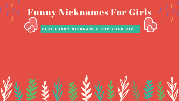 Funny Nicknames For Girls – 101+ Nicknames For Your Girl