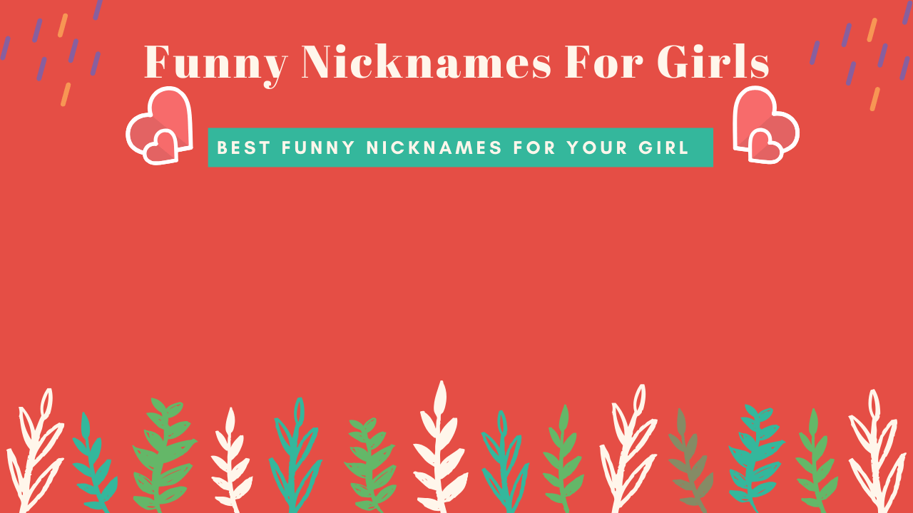Funny Nicknames For Girls - 101+ Nicknames For Your Girl