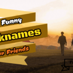 Funny Nicknames For Friends - 101+ Huge Nicknames List